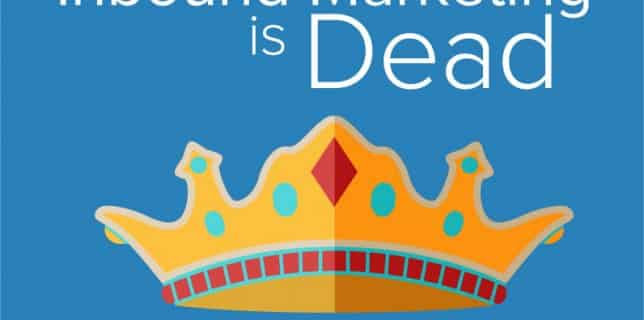 Inbound Marketing is Dead